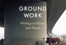 Book Review: Ground Work – Writings On People And Places